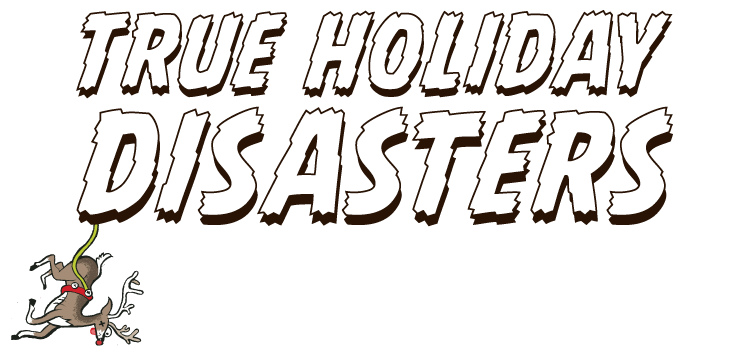 True Holiday Disasters